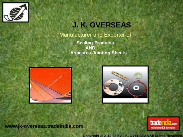 J. K. OVERSEAS                    Manufacturer and Exporter of                           Sealing Products                 ...