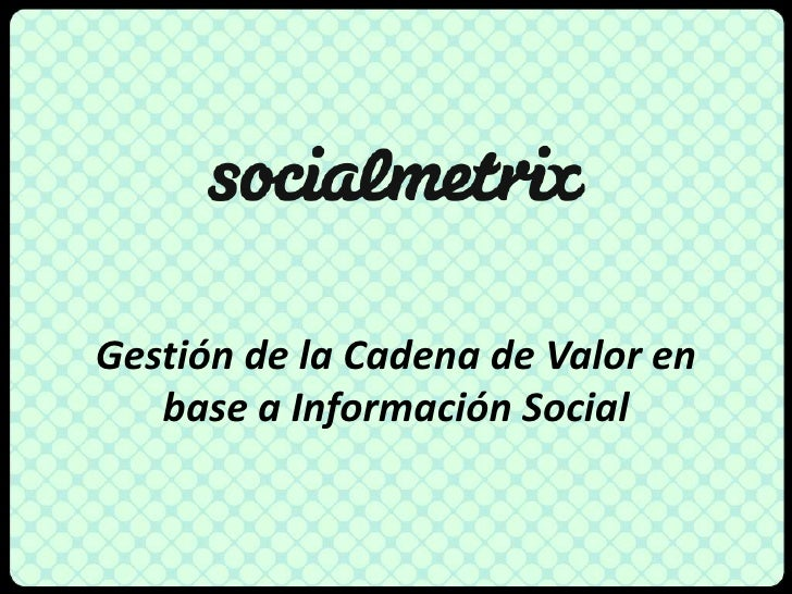 Gestión de la Cadena de Valor en base a Información Social<br />