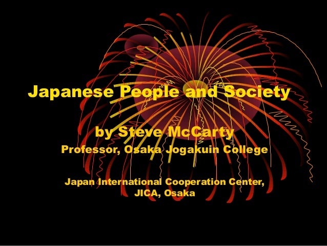 Japanese People and Society by Steve McCarty Professor, Osaka Jogakuin College Japan International Cooperation Center, JIC...