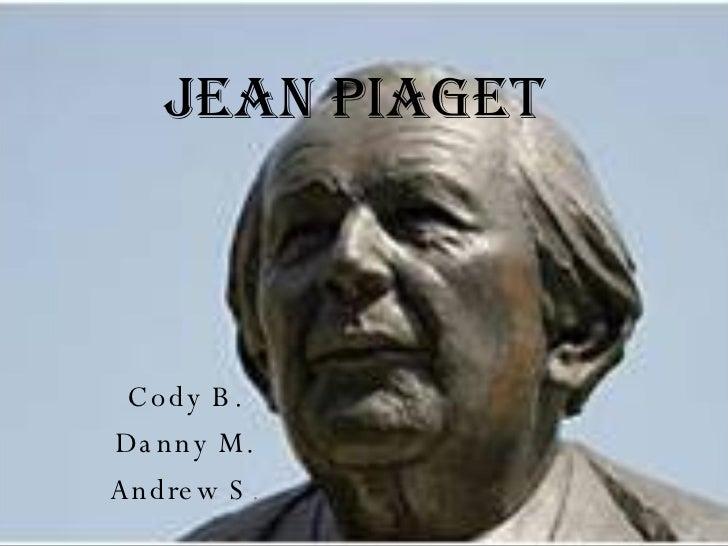 Jean Piaget Cody B. Danny M. Andrew S .