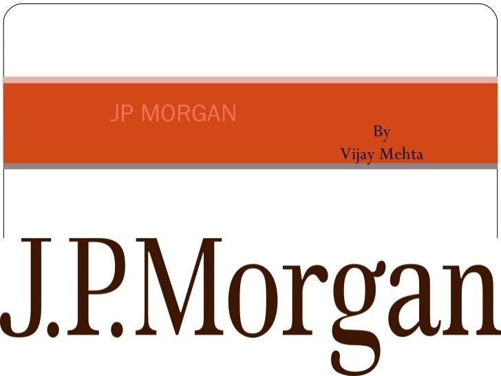 JP MORGAN                 By            Vijay Mehta