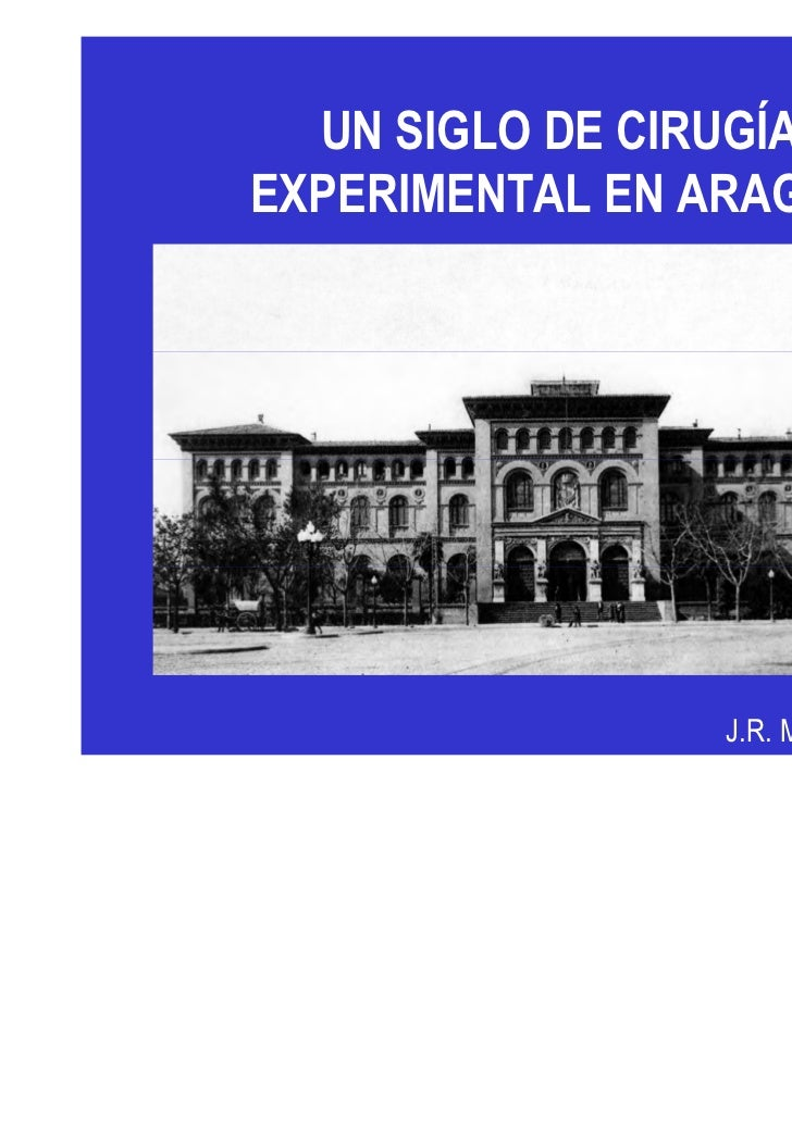 UN SIGLO DE CIRUGÍAEXPERIMENTAL EN ARAGÓN                J.R. MORANDEIRA