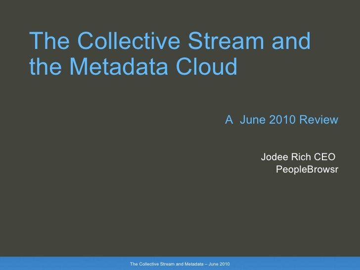 The Collective Stream and the Metadata Cloud   A  June 2010 Review Jodee Rich CEO  PeopleBrowsr