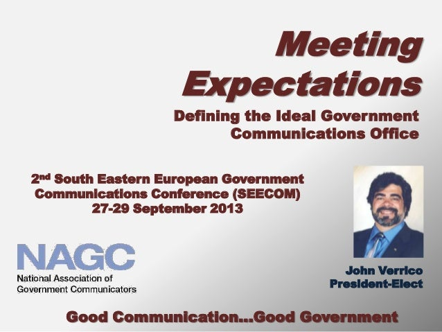 Meeting Expectations Good Communication...Good Government Defining the Ideal Government Communications Office John Verrico...