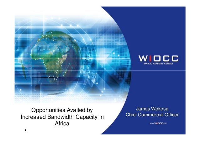 1James WekesaChief Commercial OfficerOpportunities Availed byIncreased Bandwidth Capacity inAfrica