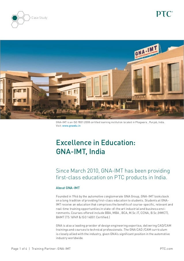 PTC.comPage 1 of 4 | Training Partner: GNA-IMT Case Study Excellence in Education: GNA-IMT, India Since March 2010, GNA-IM...