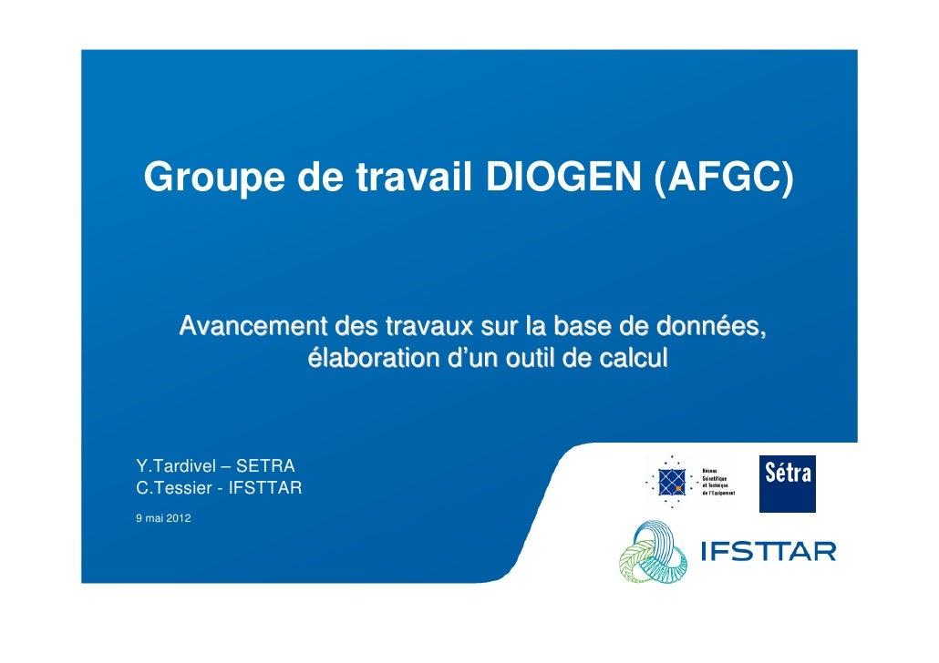 Les Plénières Journées Techniques Ouvrages d'Art 2012          Groupe de travail DIOGEN (AFGC)                Avancement d...