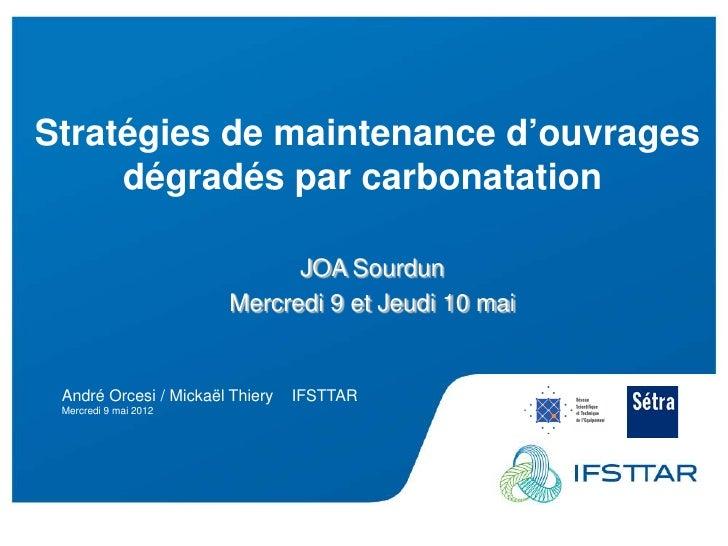 Les Plénières Journées Techniques Ouvrages d'Art 2012   Stratégies de maintenance d'ouvrages        dégradés par carbonata...