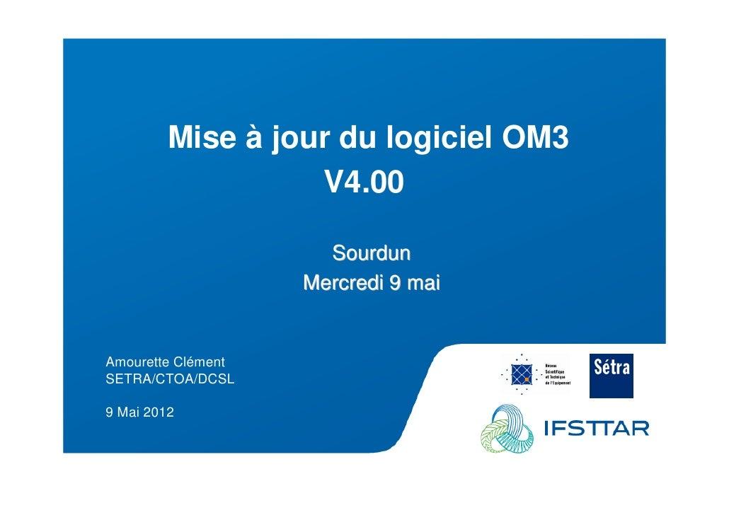 Les Plénières Journées Techniques Ouvrages d'Art 2012                      Mise à jour du logiciel OM3                    ...