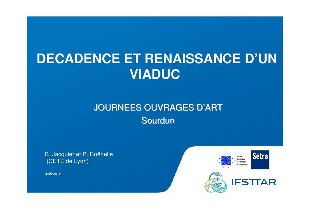 Les Plénières Journées Techniques Ouvrages d'Art 2012    DECADENCE ET RENAISSANCE D'UN               VIADUC               ...