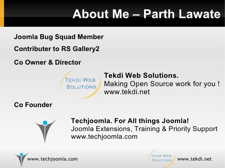 About Me – Parth Lawate Techjoomla. For All things Joomla! Joomla Extensions, Training & Priority Support www.techjoomla.c...