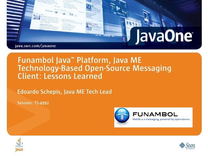 Funambol Java™ Platform, Java ME Technology-Based Open-Source Messaging Client: Lessons Learned Edoardo Schepis, Java ME T...