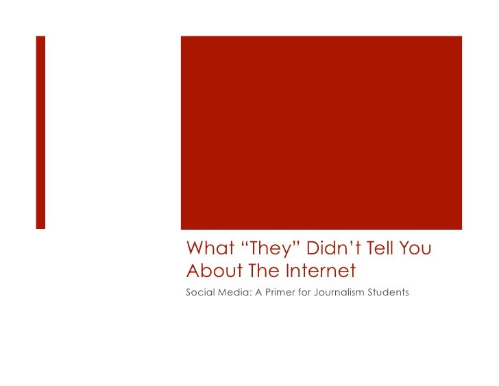 """What """"They"""" Didn't Tell You About The Internet Social Media: A Primer for Journalism Students"""