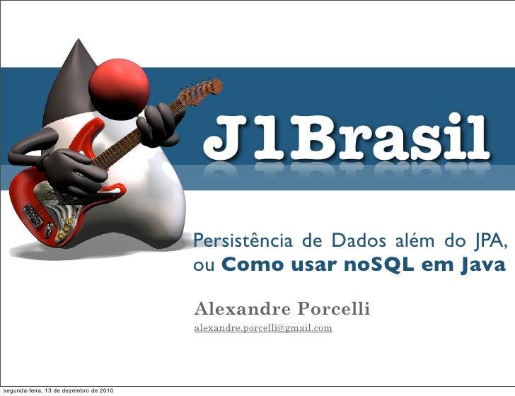 J1Brasil                                        Persistência de Dados além do JPA,                                        ...