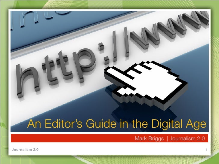 An Editor's Guide in the Digital Age                              Mark Briggs | Journalism 2.0 Journalism 2.0             ...