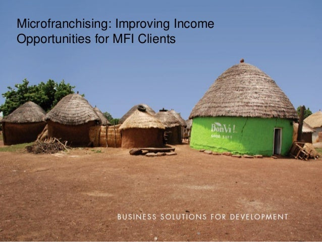 Microfranchising: Improving IncomeOpportunities for MFI Clients