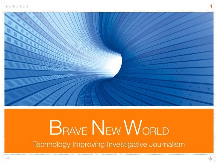 1         BRAVE NEW WORLD Technology Improving Investigative Journalism