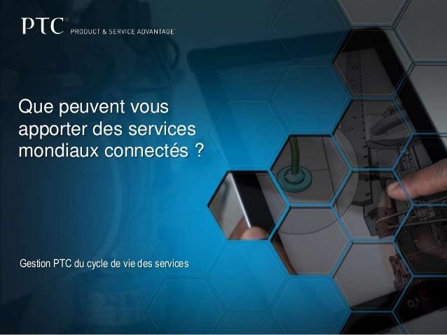 Que peuvent vous apporter des services mondiaux connectés ?  Gestion PTC du cycle de vie des services