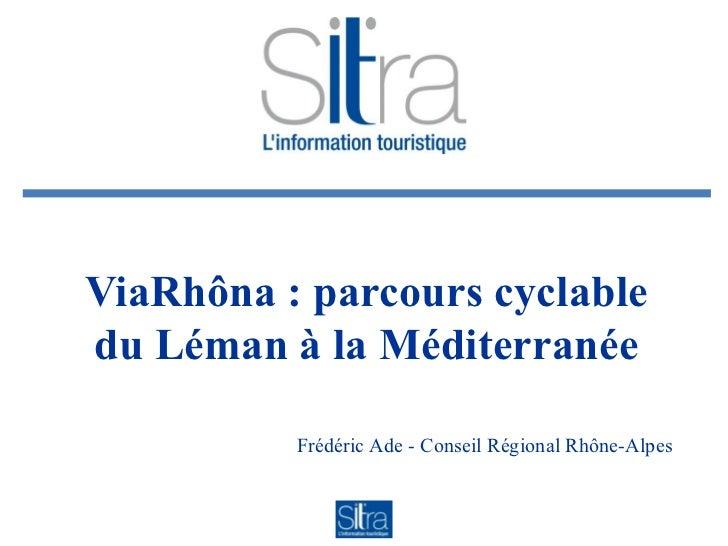 ViaRhôna : parcours cyclable du Léman à la Méditerranée Frédéric Ade - Conseil Régional Rhône-Alpes