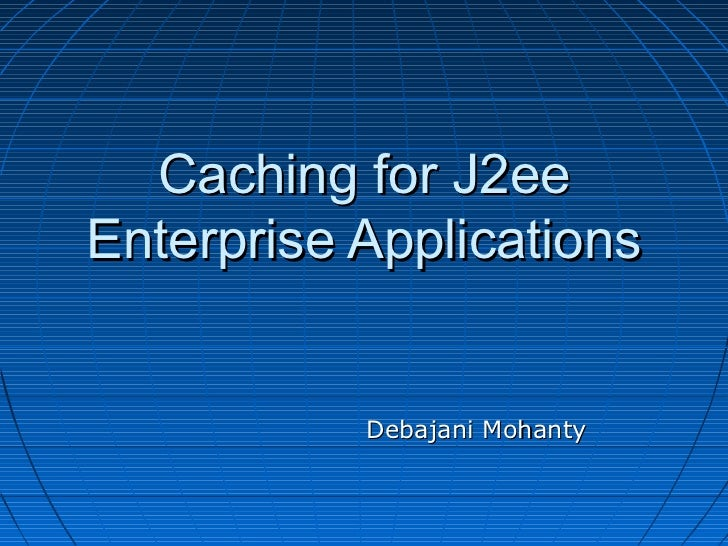 Caching for J2ee Enterprise Applications