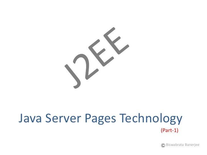 Java Server Pages Technology                         (Part-1)                            Biswabrata Banerjee
