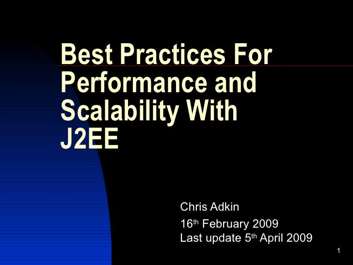 Best Practices For Performance and Scalability With J2EE Chris Adkin 16 th  February 2009 Last update 5 th  April 2009