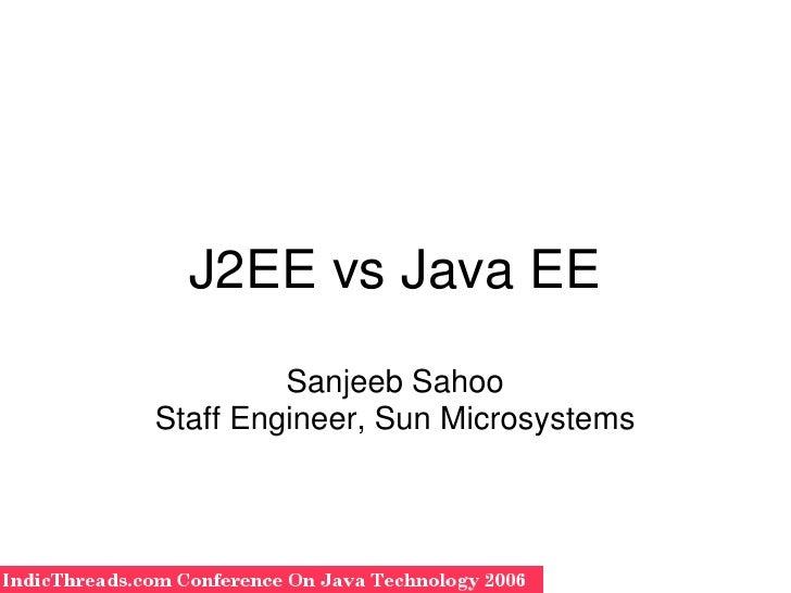 J2EEvsJavaEE              SanjeebSahoo     StaffEngineer,SunMicrosystems