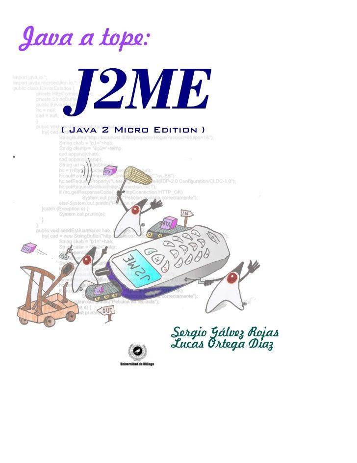 Java a tope:    J2ME   ( Java 2 Micro Edition )                     Sergio Gálvez Rojas                     Lucas Ortega D...