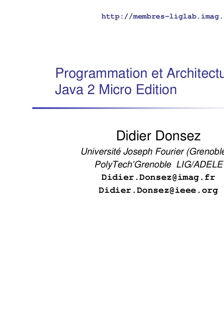 http://membres-liglab.imag.fr/donsez/coursProgrammation et ArchitectureJava 2 Micro Edition           Didier Donsez   Univ...