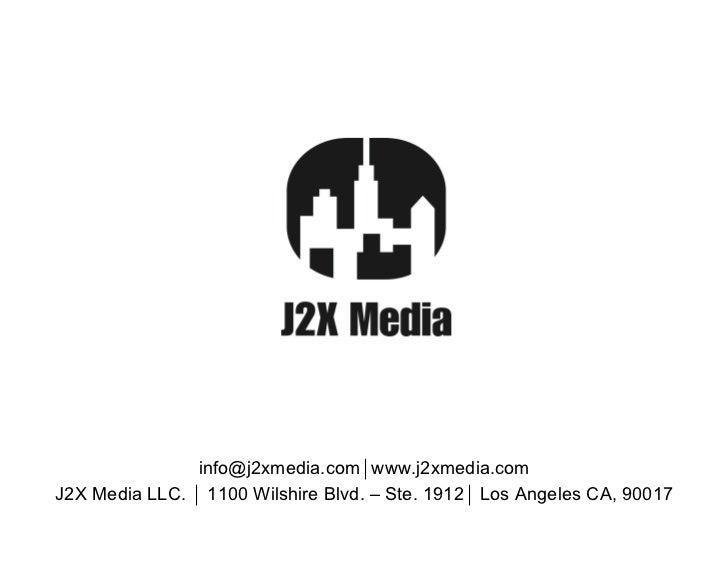info@j2xmedia.comwww.j2xmedia.comJ2X Media LLC.  1100 Wilshire Blvd. – Ste. 1912 Los Angeles CA, 90017