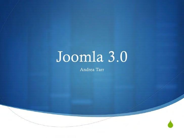 Joomla 3.0   Andrea Tarr                 S