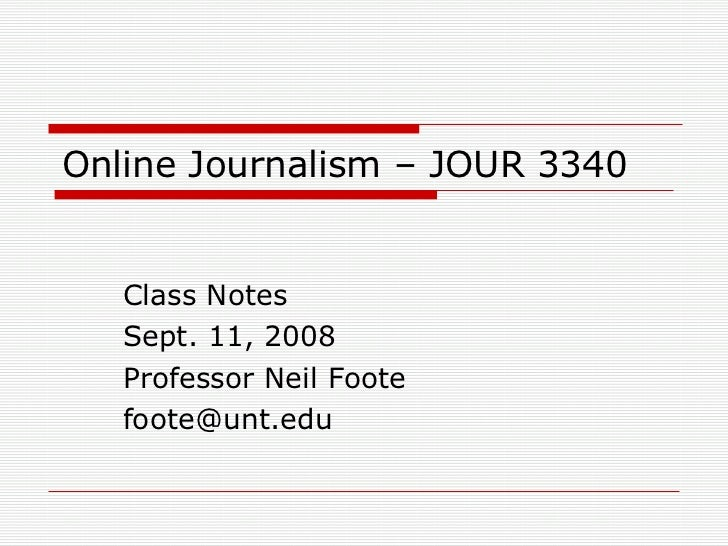 Online Journalism – JOUR 3340 Class Notes Sept. 11, 2008 Professor Neil Foote [email_address]