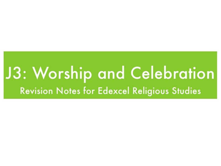 J3: Worship and Celebration  Revision Notes for Edexcel Religious Studies
