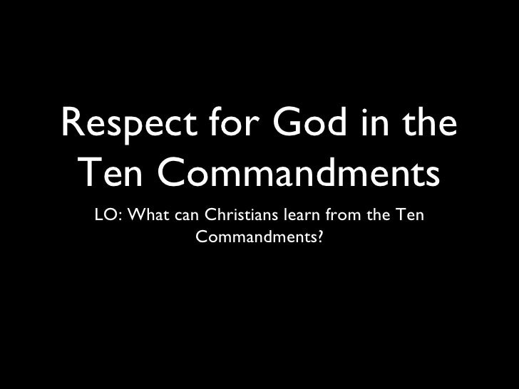 Respect for God in the Ten Commandments <ul><li>LO: What can Christians learn from the Ten Commandments? </li></ul>