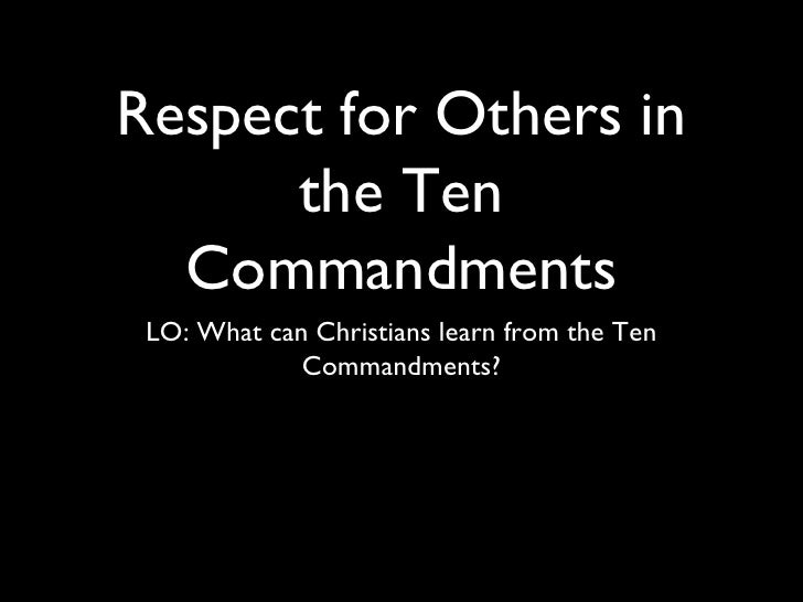 Respect for Others in the Ten Commandments <ul><li>LO: What can Christians learn from the Ten Commandments? </li></ul>