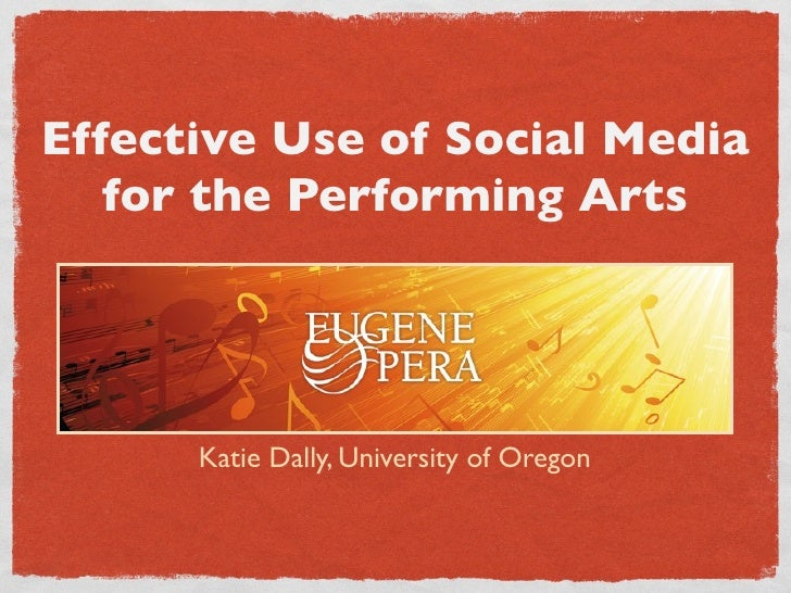 Effective Use of Social Media    for the Performing Arts           Katie Dally, University of Oregon