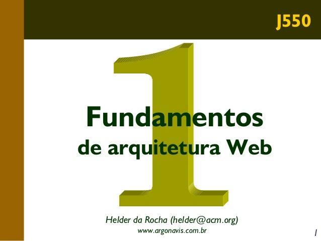 J550  Fundamentos de arquitetura Web Helder da Rocha (helder@acm.org) www.argonavis.com.br  1