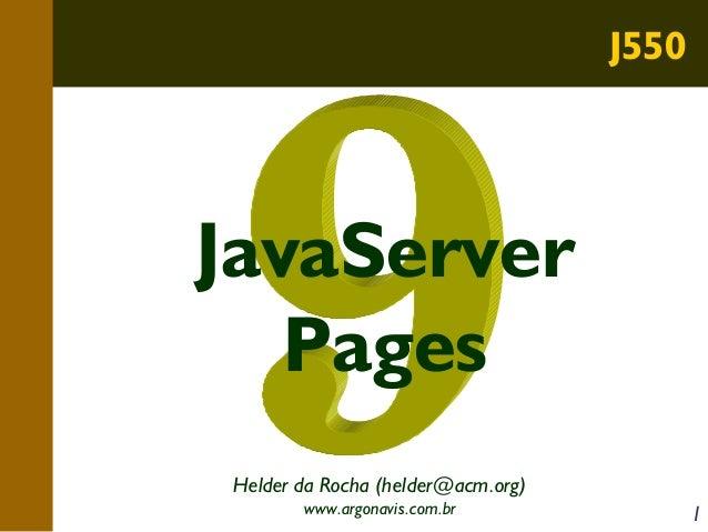 J550  JavaServer Pages Helder da Rocha (helder@acm.org) www.argonavis.com.br  1