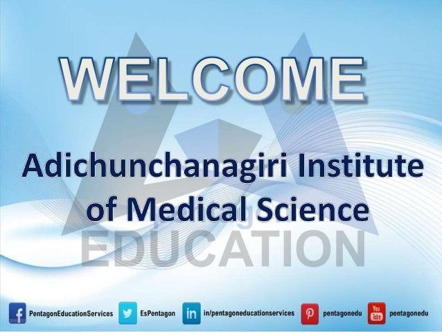 Adichunchanagiri Institute of Medical Science Adichunchanagiri Institute of Medical Sciences, established in the year 1986...