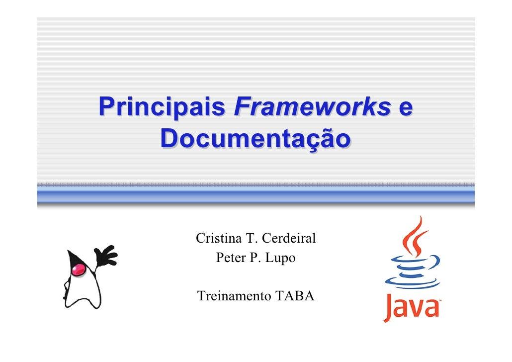 Principais Frameworks e      Documentação          Cristina T. Cerdeiral           Peter P. Lupo         Treinamento TABA