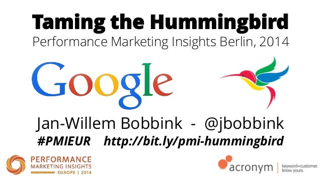 Taming the Hummingbird Performance Marketing Insights Berlin, 2014 Jan-Willem Bobbink - @jbobbink #PMIEUR http://bit.ly/pm...