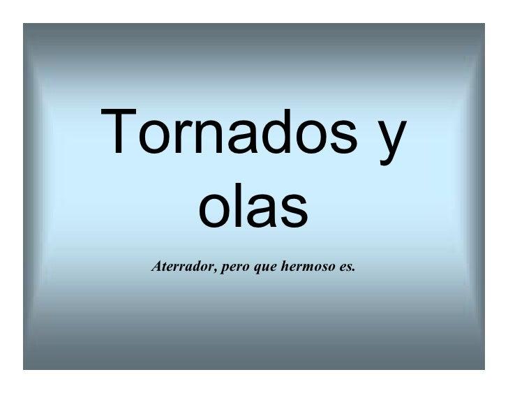 Tornadosy    olas  Aterrador,peroquehermosoes.