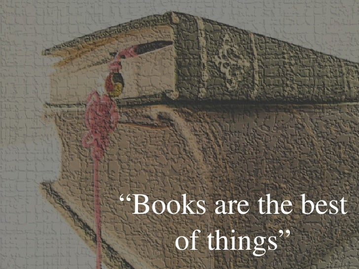 """ Books are the best of things"""