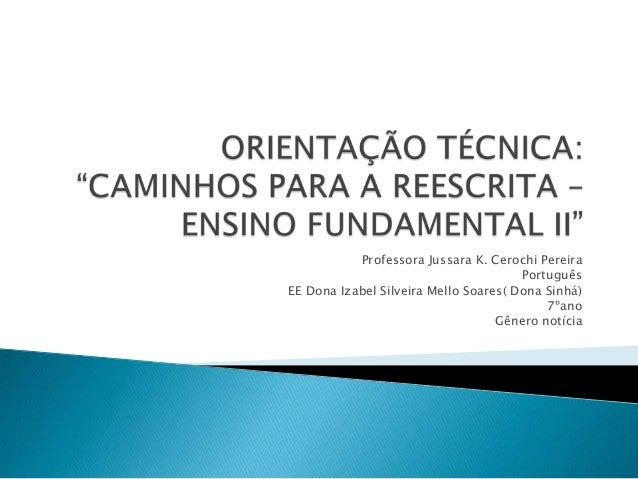 Professora Jussara K. Cerochi Pereira Português EE Dona Izabel Silveira Mello Soares( Dona Sinhá) 7ºano Gênero notícia