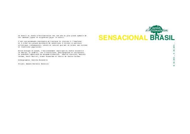 SENSACIONAL BRASIL  12 . 04 . 2014 ... 11 . 05 . 2014 . . .  Le Brasil au Jardin d'Acclimatation est une ode au plus grand...