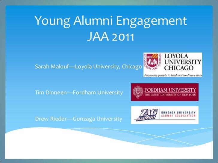 Young Alumni EngagementJAA 2011<br />Sarah Malouf—Loyola University, Chicago<br />Tim Dinneen—Fordham University <br />Dre...