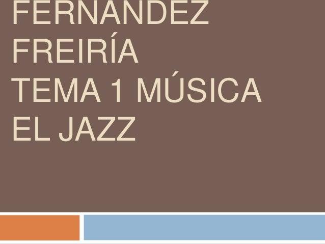FERNÁNDEZ FREIRÍA TEMA 1 MÚSICA EL JAZZ