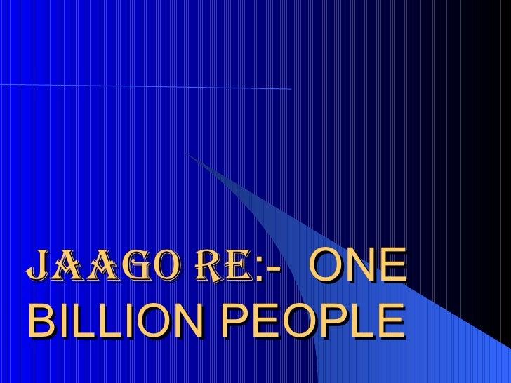 JAAGO RE :-  ONE BILLION PEOPLE