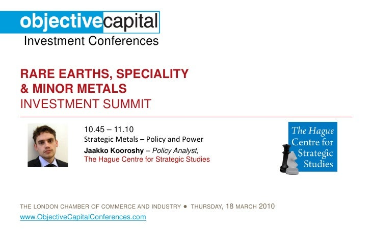 Investment Conferences  RARE EARTHS, SPECIALITY & MINOR METALS INVESTMENT SUMMIT                  10.45 – 11.10           ...