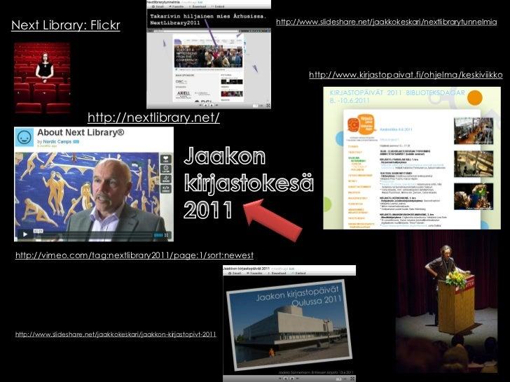 Next Library: Flickr                                                http://www.slideshare.net/jaakkokeskari/nextlibrarytun...